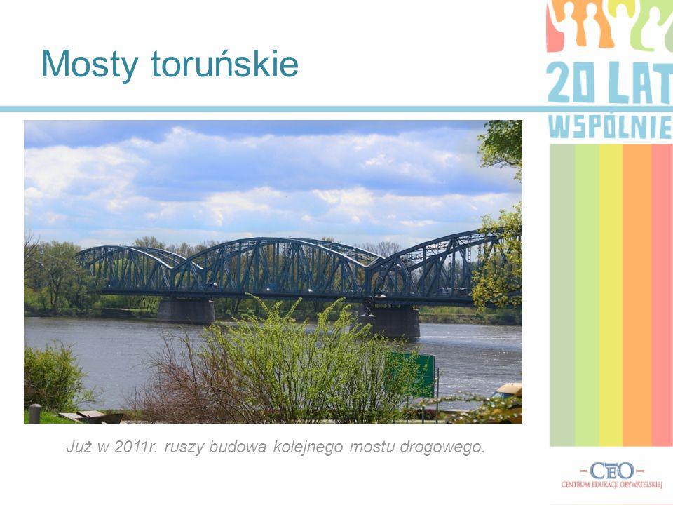 Mosty toruńskie Już w 2011r. ruszy budowa kolejnego mostu drogowego.