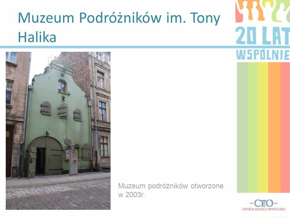 Muzeum Podróżników im. Tony Halika Muzeum podróżników otworzone w 2003r.