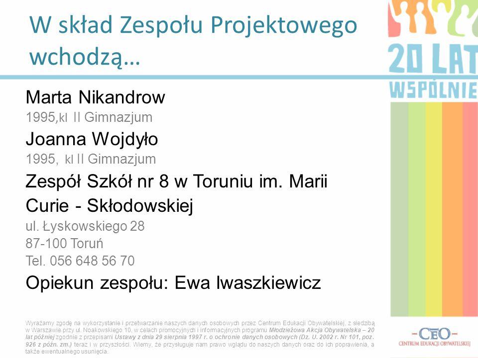 Marta Nikandrow 1995,kl II Gimnazjum Joanna Wojdyło 1995, kl II Gimnazjum Zespół Szkół nr 8 w Toruniu im.