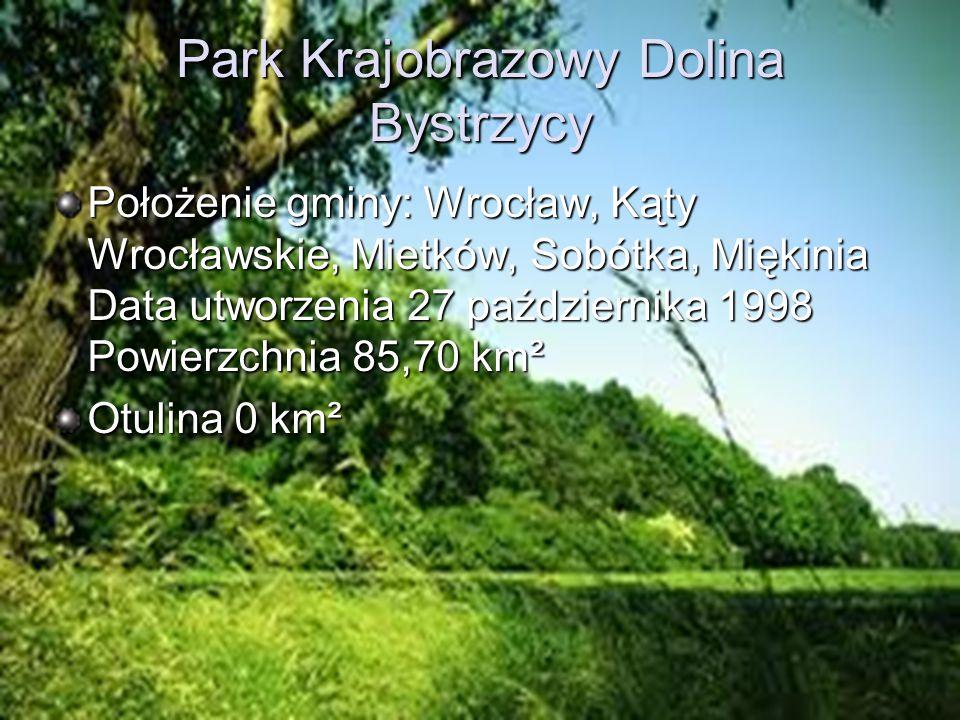 Park Krajobrazowy Dolina Bystrzycy Położenie gminy: Wrocław, Kąty Wrocławskie, Mietków, Sobótka, Miękinia Data utworzenia 27 października 1998 Powierz