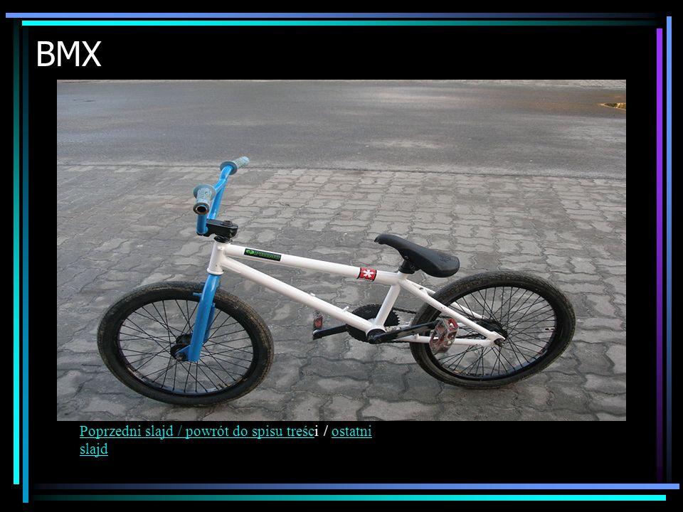 BMX Poprzedni slajd / powrót do spisu treścPoprzedni slajd / powrót do spisu treści / ostatni slajdostatni slajd