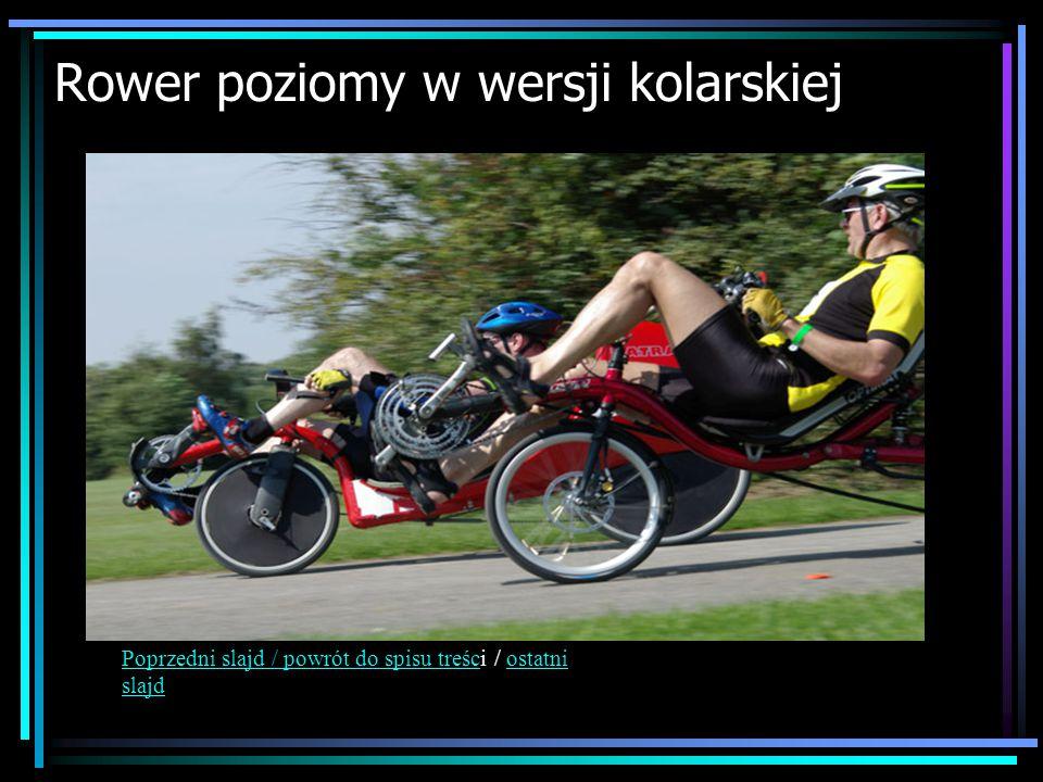 Rower poziomy w wersji kolarskiej Poprzedni slajd / powrót do spisu treścPoprzedni slajd / powrót do spisu treści / ostatni slajdostatni slajd