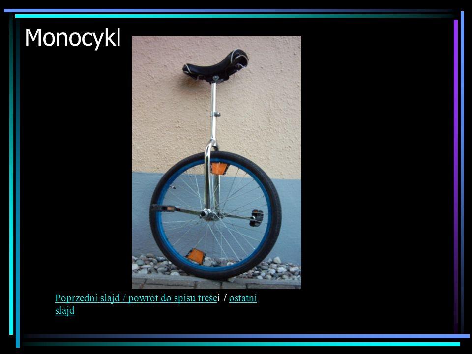 Monocykl Poprzedni slajd / powrót do spisu treścPoprzedni slajd / powrót do spisu treści / ostatni slajdostatni slajd