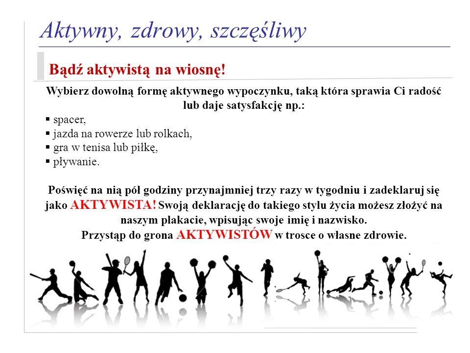 Aktywny, zdrowy, szczęśliwy Bądź aktywistą na wiosnę.