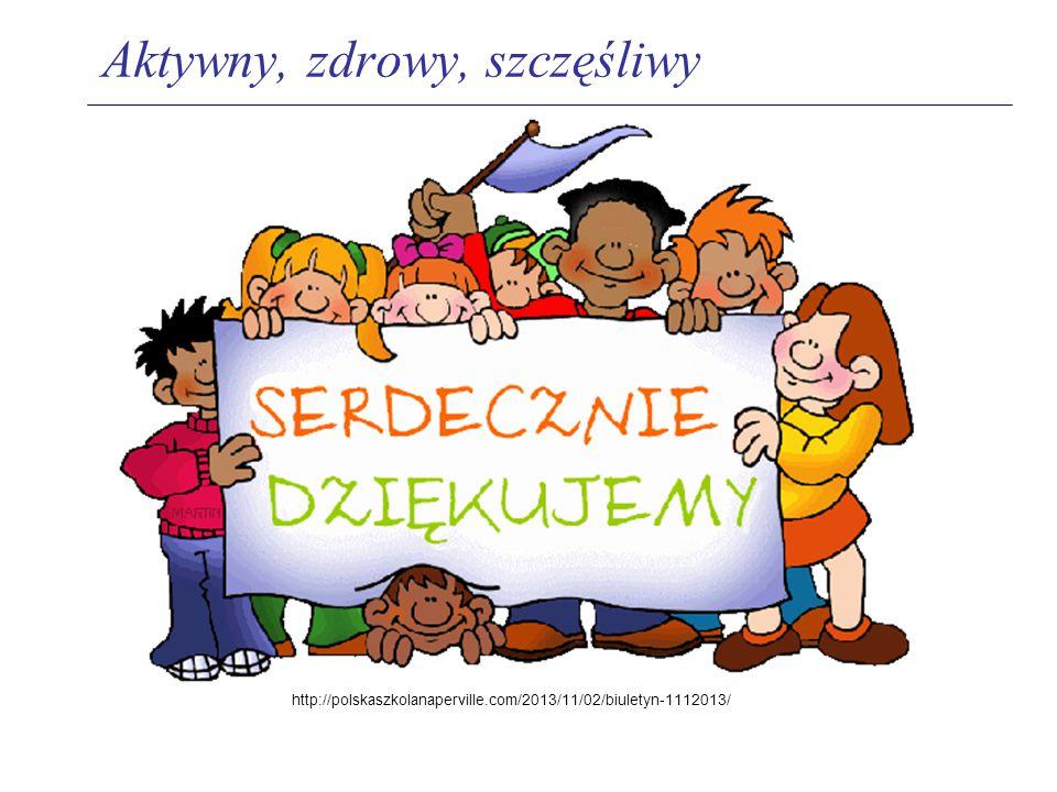 http://polskaszkolanaperville.com/2013/11/02/biuletyn-1112013/ Aktywny, zdrowy, szczęśliwy