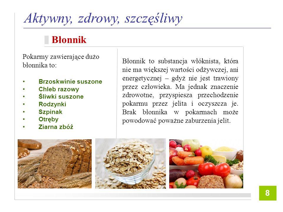 7 Aktywny, zdrowy, szczęśliwy Błonnik 8 Błonnik to substancja włóknista, która nie ma większej wartości odżywczej, ani energetycznej – gdyż nie jest trawiony przez człowieka.