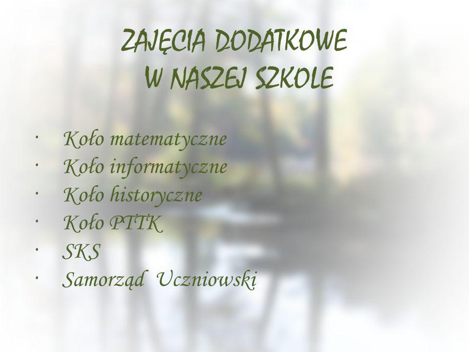 ZAJĘCIA DODATKOWE W NASZEJ SZKOLE ·Koło matematyczne ·Koło informatyczne ·Koło historyczne ·Koło PTTK ·SKS ·Samorząd Uczniowski