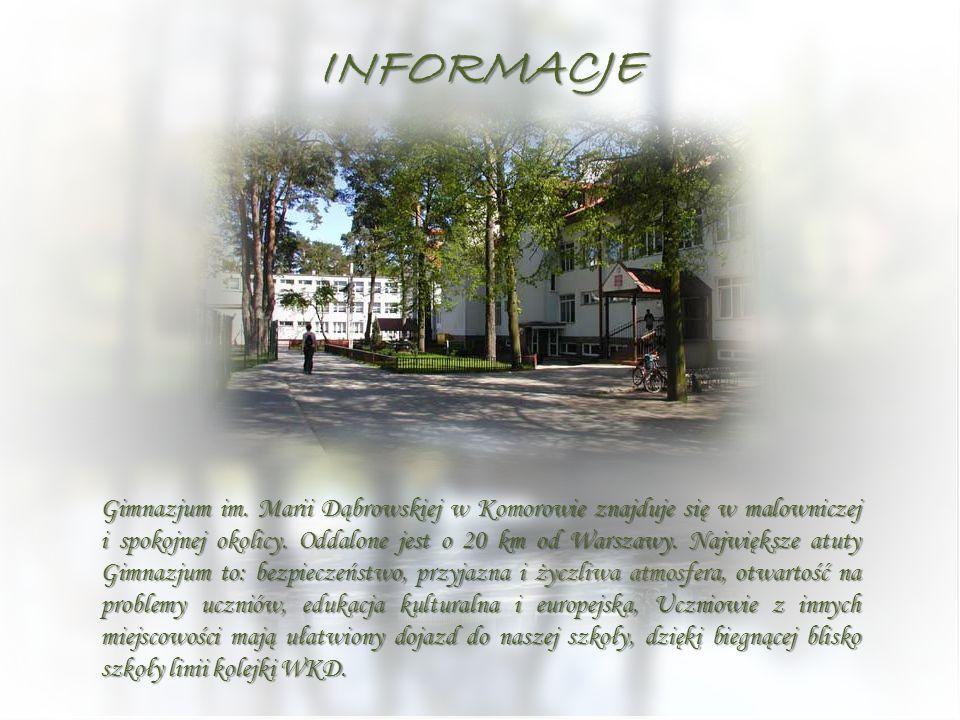 INFORMACJE Gimnazjum im. Marii Dąbrowskiej w Komorowie znajduje się w malowniczej i spokojnej okolicy. Oddalone jest o 20 km od Warszawy. Największe a