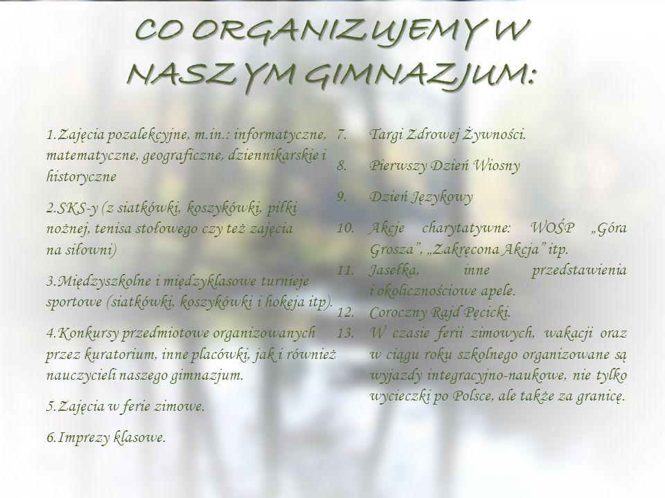 CO ORGANIZUJEMY W NASZYM GIMNAZJUM: 1.Zajęcia pozalekcyjne, m.in.: informatyczne, matematyczne, geograficzne, dziennikarskie i historyczne 2.SKS-y (z