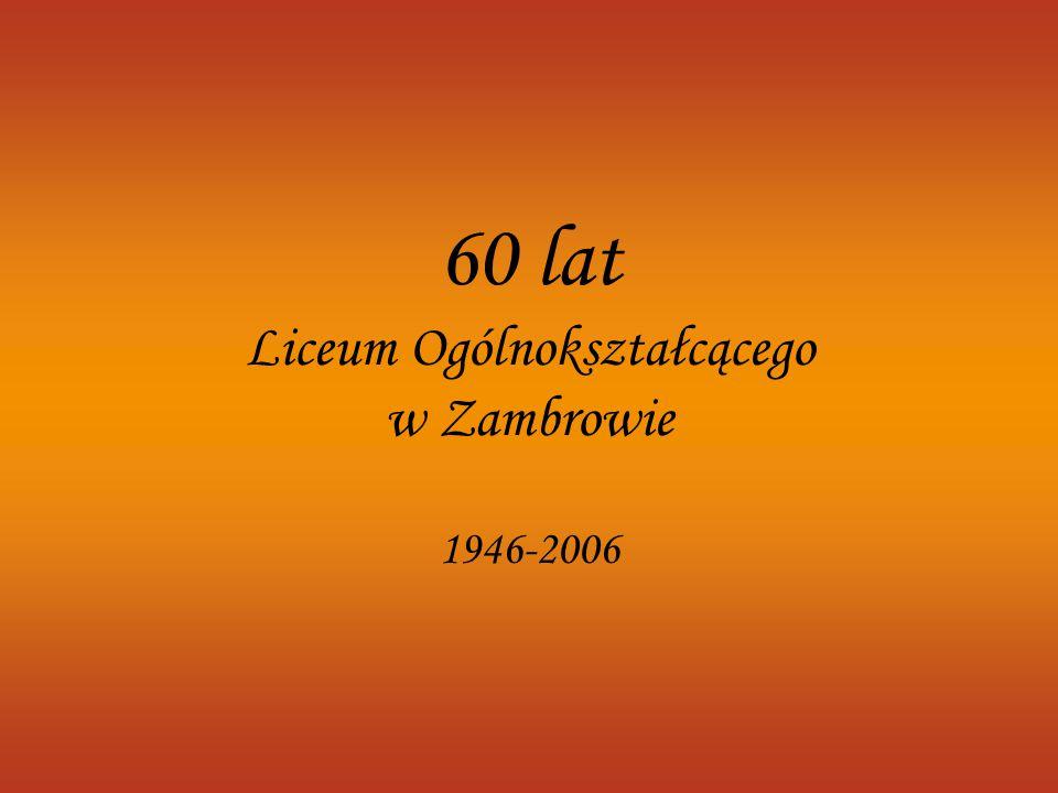 60 lat Liceum Ogólnokształcącego w Zambrowie 1946-2006
