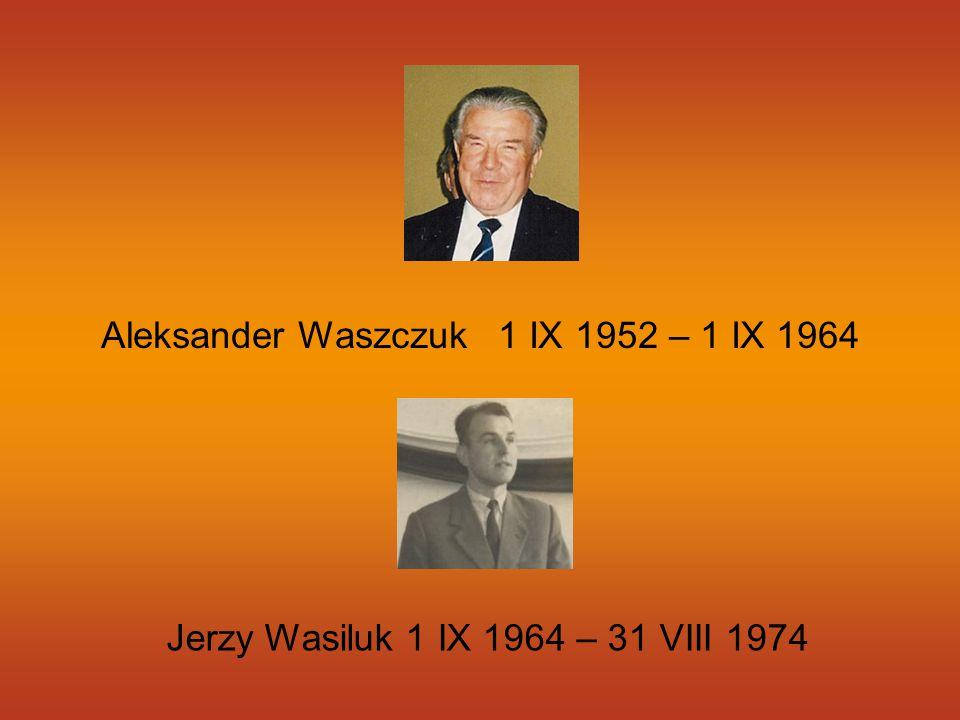 Aleksander Waszczuk 1 IX 1952 – 1 IX 1964 Jerzy Wasiluk 1 IX 1964 – 31 VIII 1974