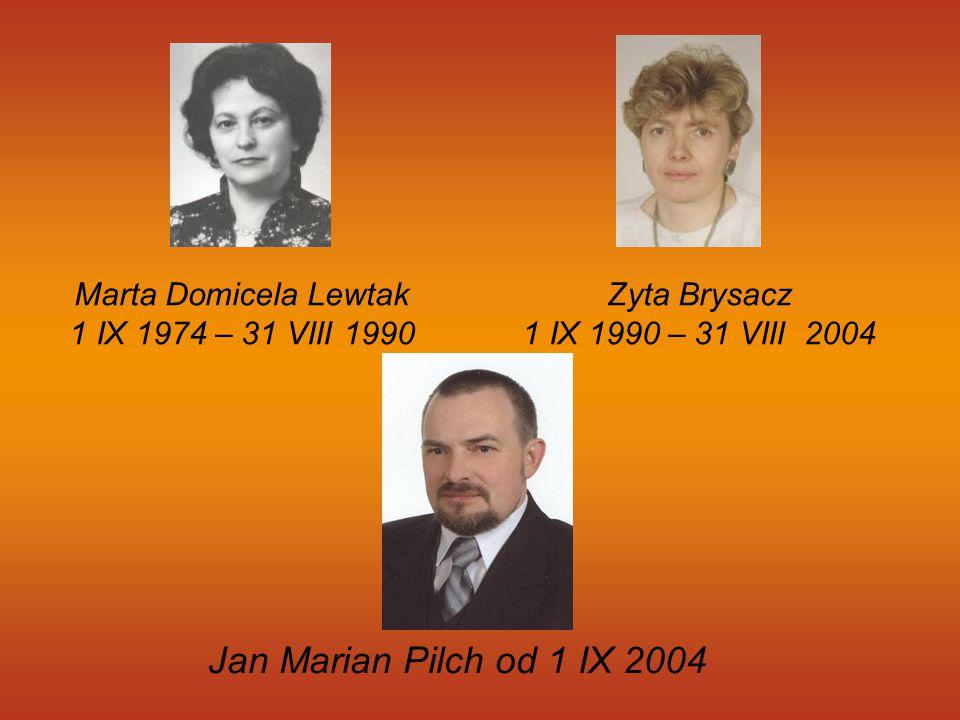 Marta Domicela Lewtak 1 IX 1974 – 31 VIII 1990 Zyta Brysacz 1 IX 1990 – 31 VIII 2004 Jan Marian Pilch od 1 IX 2004