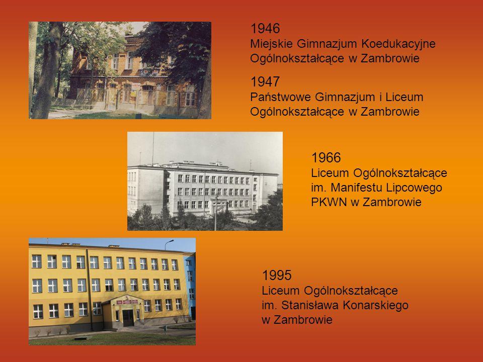 1946 Miejskie Gimnazjum Koedukacyjne Ogólnokształcące w Zambrowie 1947 Państwowe Gimnazjum i Liceum Ogólnokształcące w Zambrowie 1966 Liceum Ogólnoksz