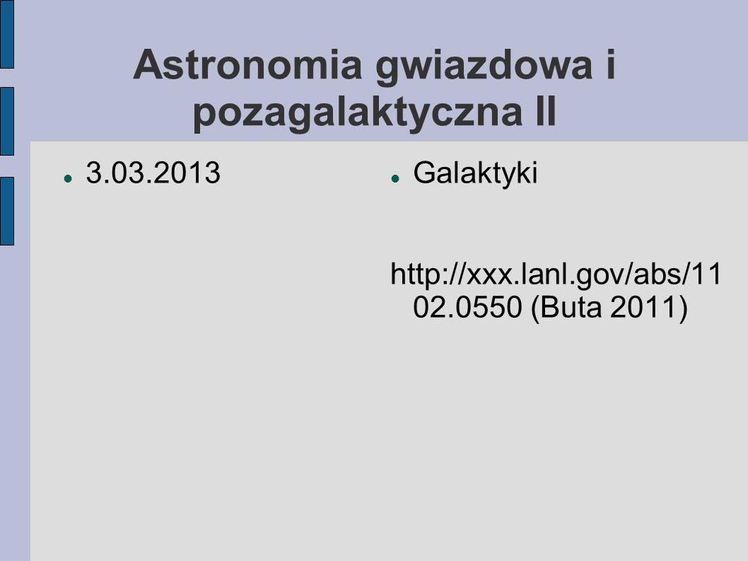 Astronomia gwiazdowa i pozagalaktyczna II 3.03.2013 Galaktyki http://xxx.lanl.gov/abs/11 02.0550 (Buta 2011)