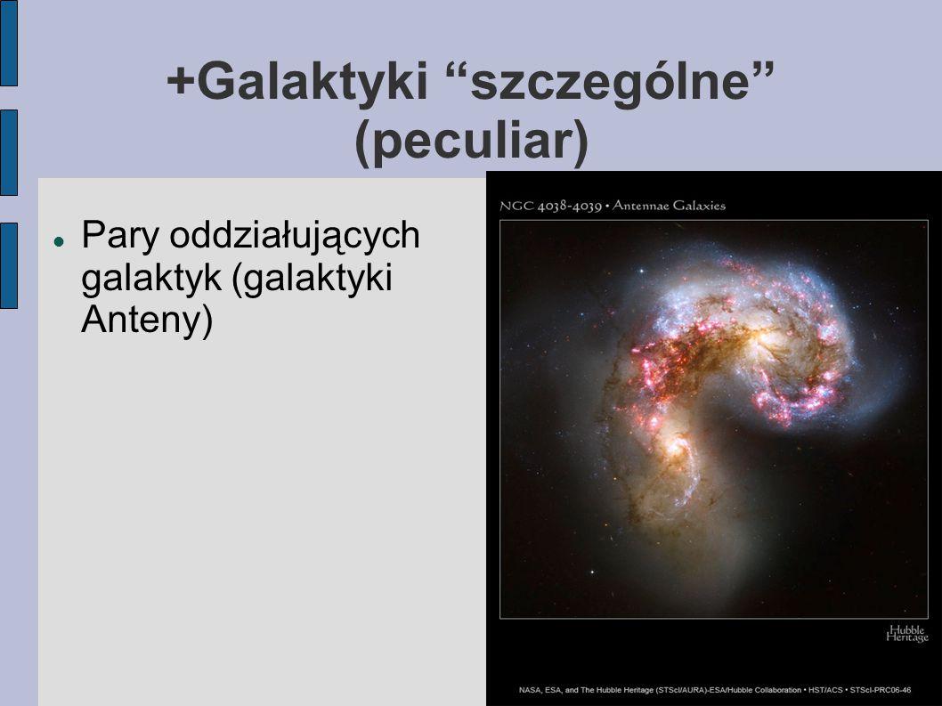 +Galaktyki szczególne (peculiar) Pary oddziałujących galaktyk (galaktyki Anteny)