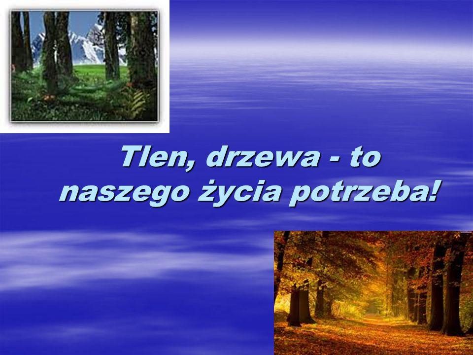 Tlen, drzewa - to naszego życia potrzeba!