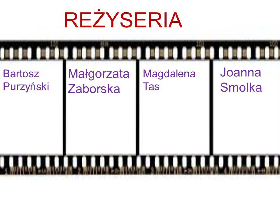 REŻYSERIA Bartosz Purzyński Magdalena Tas Joanna Smolka Małgorzata Zaborska