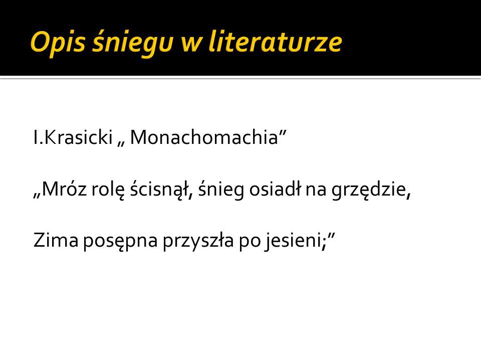 """I.Krasicki """" Monachomachia"""" """"Mróz rolę ścisnął, śnieg osiadł na grzędzie, Zima posępna przyszła po jesieni;"""""""