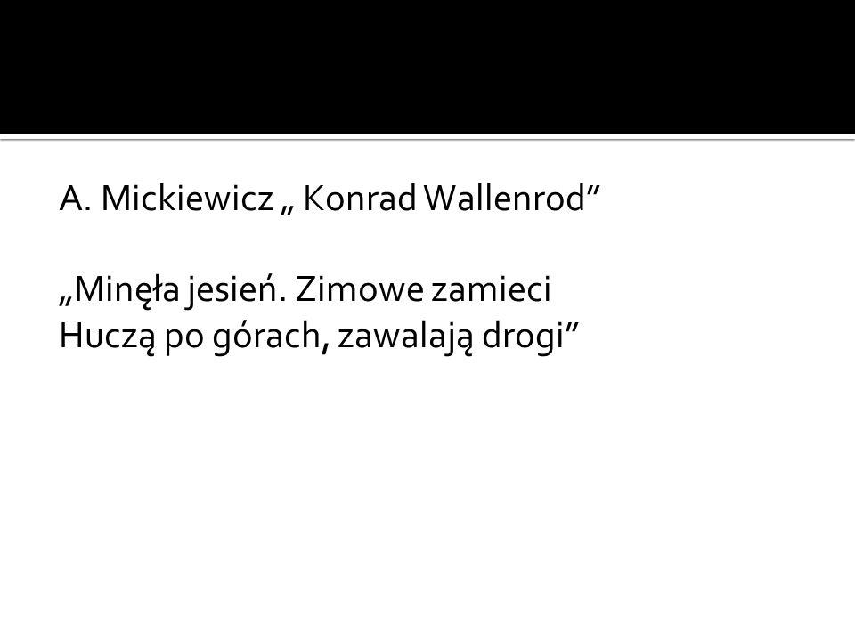 """A. Mickiewicz """" Konrad Wallenrod"""" """"Minęła jesień. Zimowe zamieci Huczą po górach, zawalają drogi"""""""