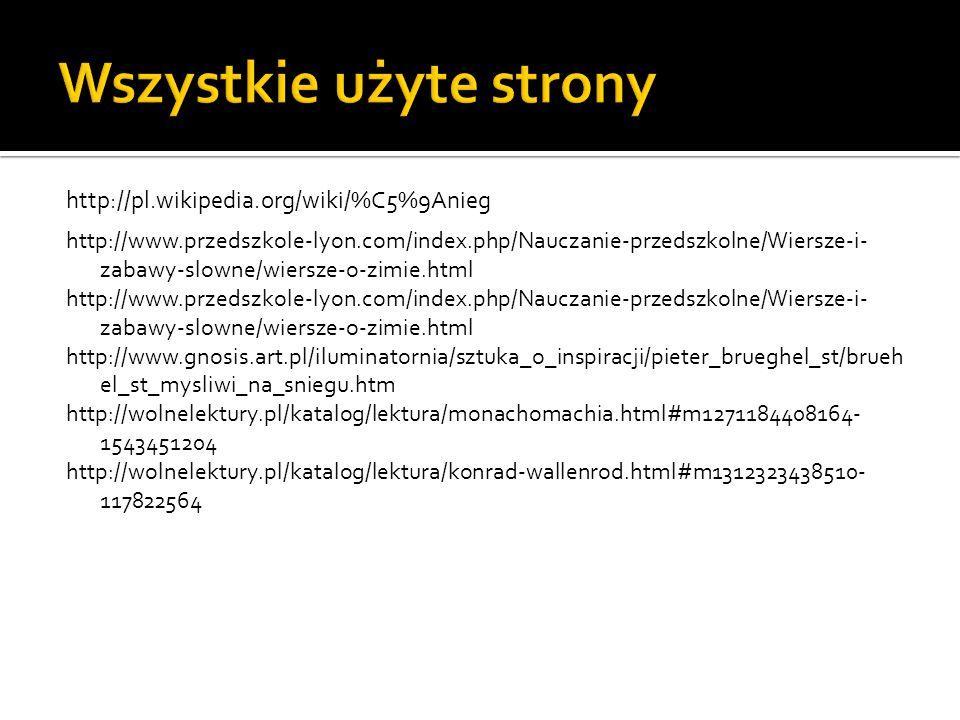 http://pl.wikipedia.org/wiki/%C5%9Anieg http://www.przedszkole-lyon.com/index.php/Nauczanie-przedszkolne/Wiersze-i- zabawy-slowne/wiersze-o-zimie.html
