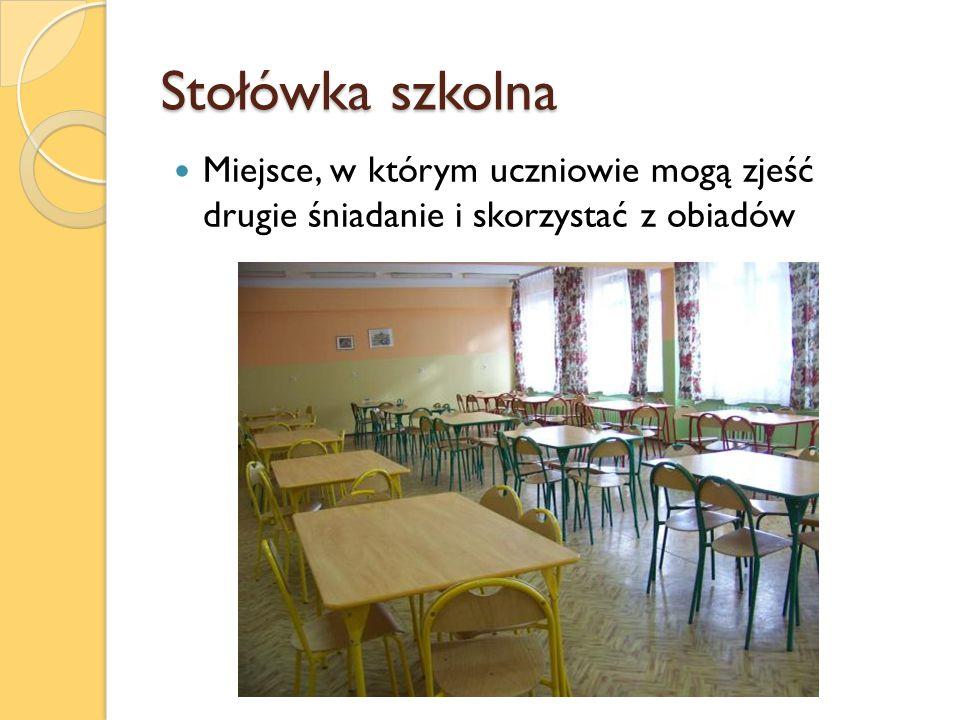 Stołówka szkolna Miejsce, w którym uczniowie mogą zjeść drugie śniadanie i skorzystać z obiadów