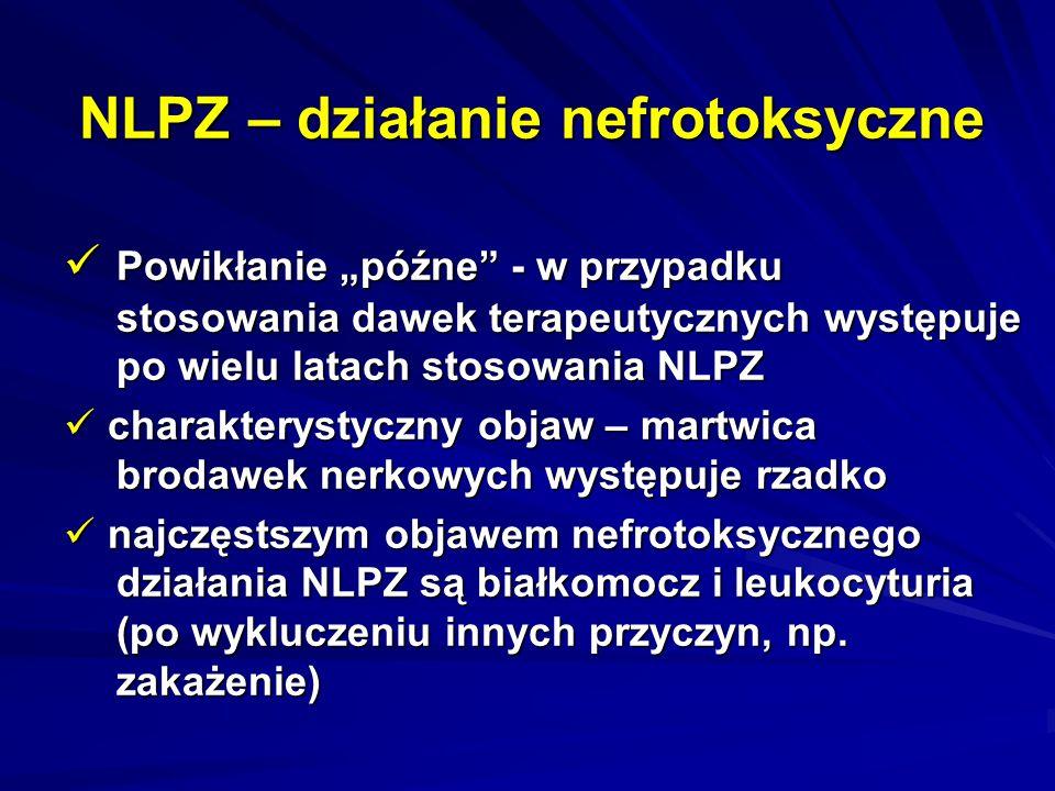 """NLPZ – działanie nefrotoksyczne Powikłanie """"późne"""" - w przypadku stosowania dawek terapeutycznych występuje po wielu latach stosowania NLPZ Powikłanie"""