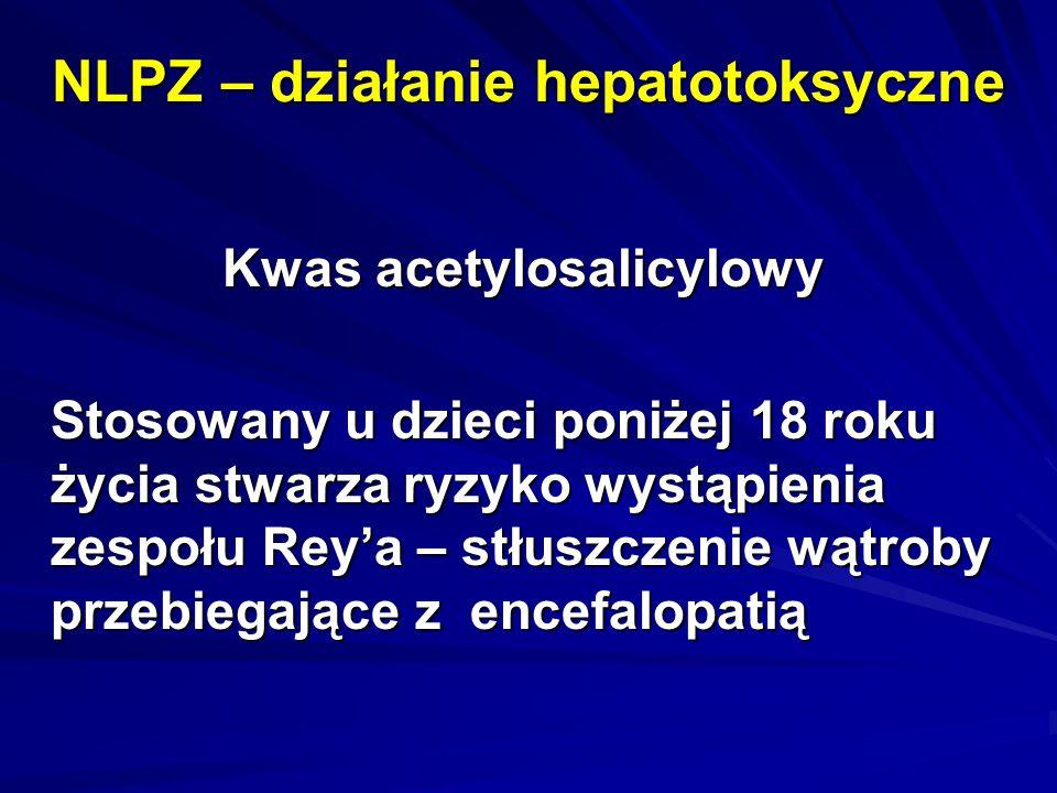 NLPZ – działanie hepatotoksyczne Kwas acetylosalicylowy Stosowany u dzieci poniżej 18 roku życia stwarza ryzyko wystąpienia zespołu Rey'a – stłuszczen
