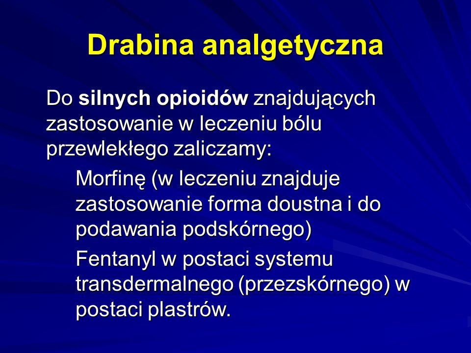 Drabina analgetyczna Do silnych opioidów znajdujących zastosowanie w leczeniu bólu przewlekłego zaliczamy: Morfinę (w leczeniu znajduje zastosowanie f