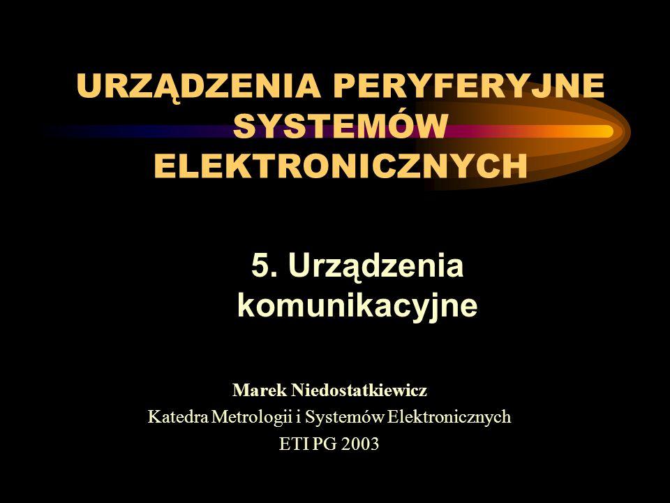 URZĄDZENIA PERYFERYJNE SYSTEMÓW ELEKTRONICZNYCH Marek Niedostatkiewicz Katedra Metrologii i Systemów Elektronicznych ETI PG 2003 5.