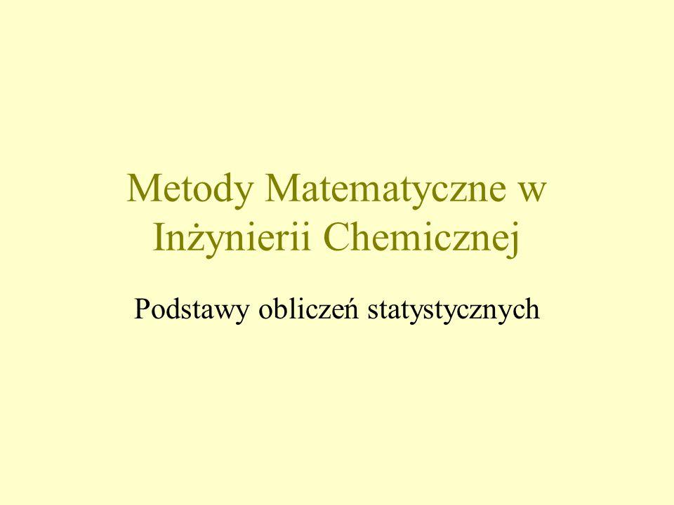 Metody Matematyczne w Inżynierii Chemicznej Podstawy obliczeń statystycznych