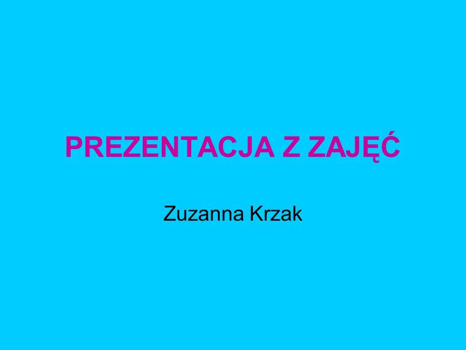 PREZENTACJA Z ZAJĘĆ Zuzanna Krzak