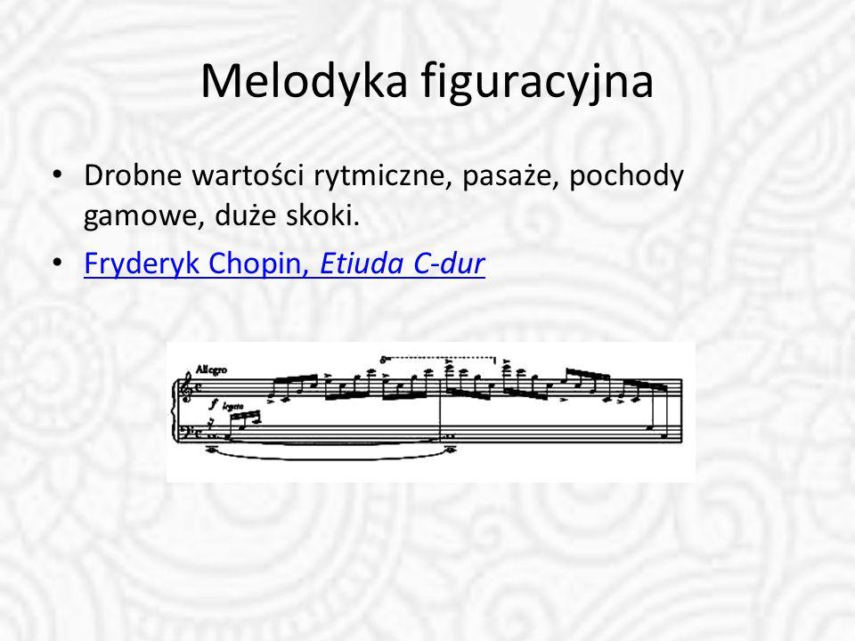 Melodyka figuracyjna Drobne wartości rytmiczne, pasaże, pochody gamowe, duże skoki. Fryderyk Chopin, Etiuda C-dur Fryderyk Chopin, Etiuda C-dur
