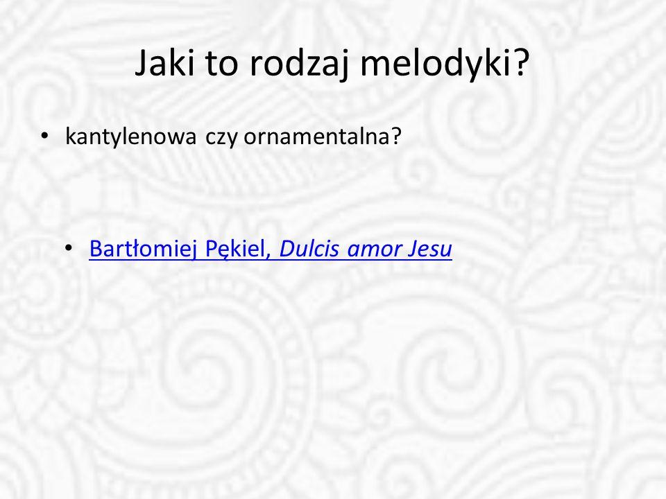 Jaki to rodzaj melodyki? kantylenowa czy ornamentalna? Bartłomiej Pękiel, Dulcis amor Jesu Bartłomiej Pękiel, Dulcis amor Jesu