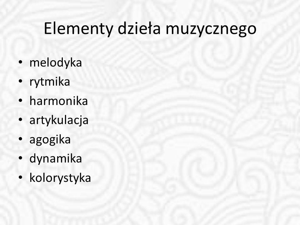 Elementy dzieła muzycznego melodyka rytmika harmonika artykulacja agogika dynamika kolorystyka