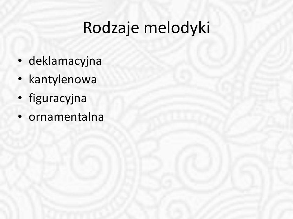 Rodzaje melodyki deklamacyjna kantylenowa figuracyjna ornamentalna