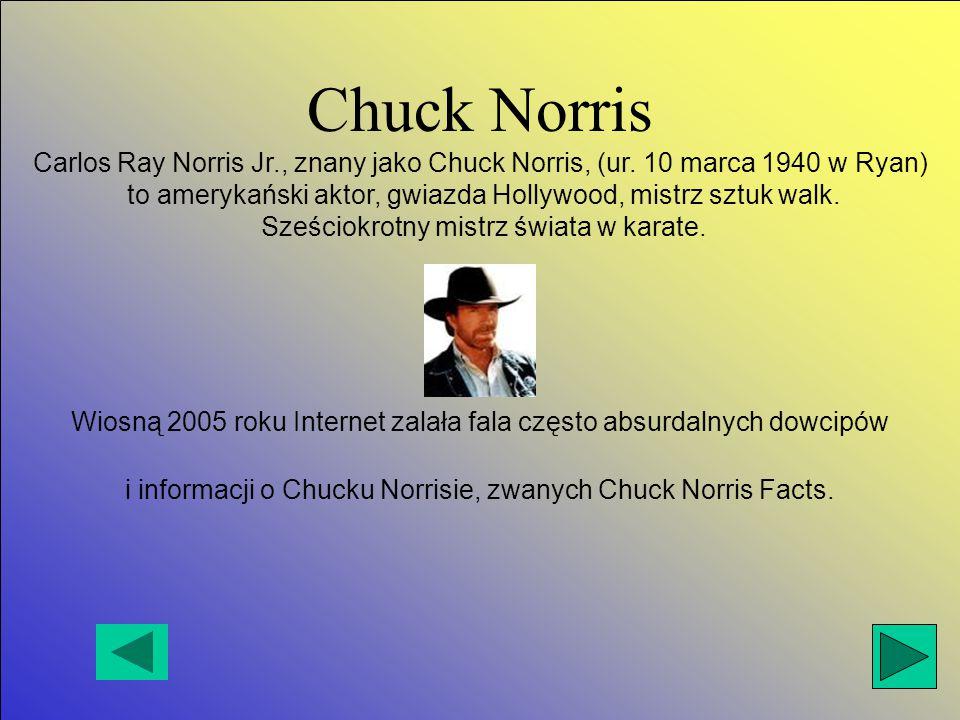 Chuck Norris Carlos Ray Norris Jr., znany jako Chuck Norris, (ur.