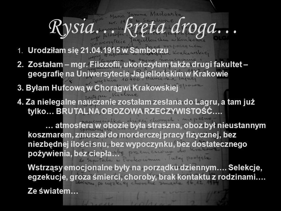 Rysia… kręta droga… 1. Urodziłam się 21.04.1915 w Samborzu 2. Zostałam – mgr. Filozofii, ukończyłam także drugi fakultet – geografię na Uniwersytecie