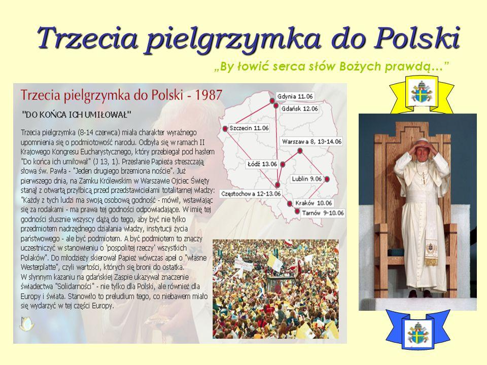 """Trzecia pielgrzymka do Polski """"By łowić serca słów Bożych prawdą…"""