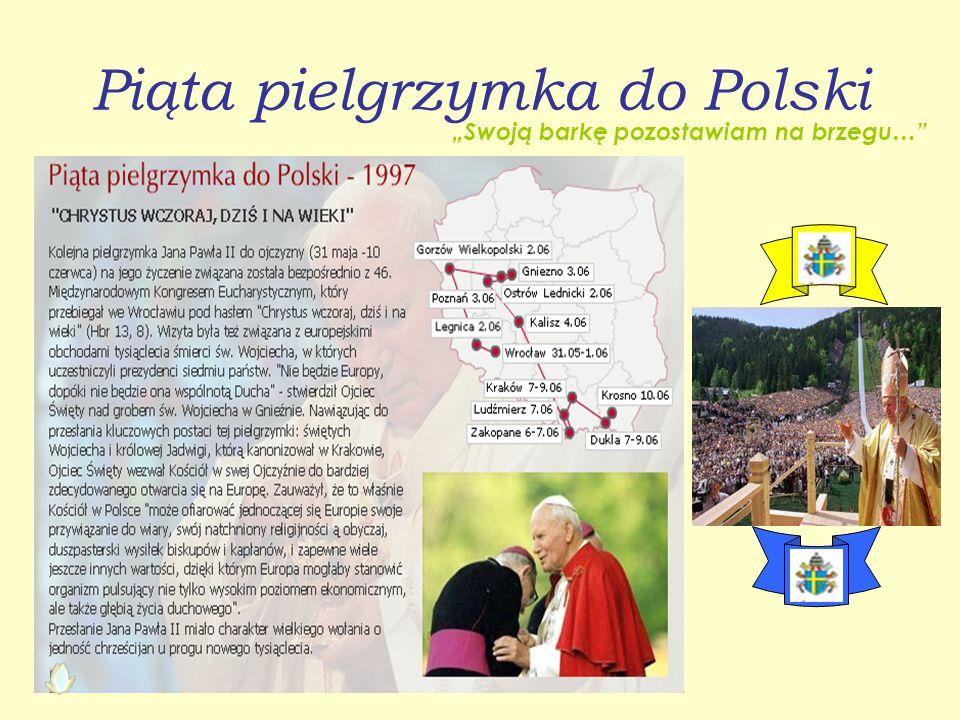 """Piąta pielgrzymka do Polski """"Swoją barkę pozostawiam na brzegu…"""
