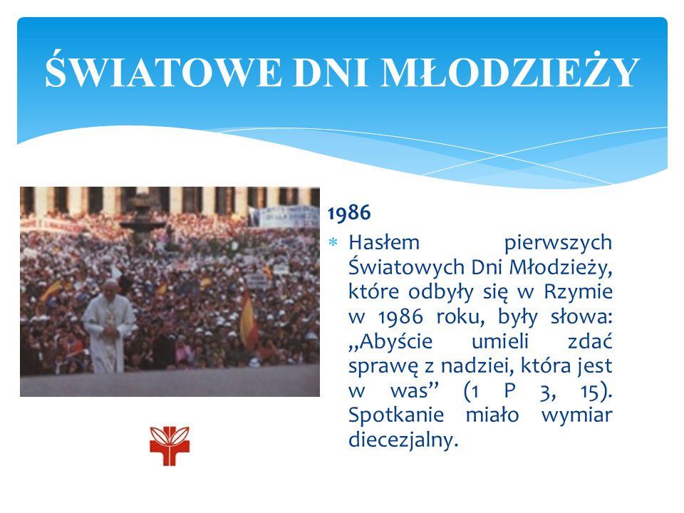 """1986  Hasłem pierwszych Światowych Dni Młodzieży, które odbyły się w Rzymie w 1986 roku, były słowa: """"Abyście umieli zdać sprawę z nadziei, która jes"""