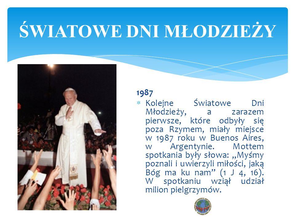 1987  Kolejne Światowe Dni Młodzieży, a zarazem pierwsze, które odbyły się poza Rzymem, miały miejsce w 1987 roku w Buenos Aires, w Argentynie. Motte