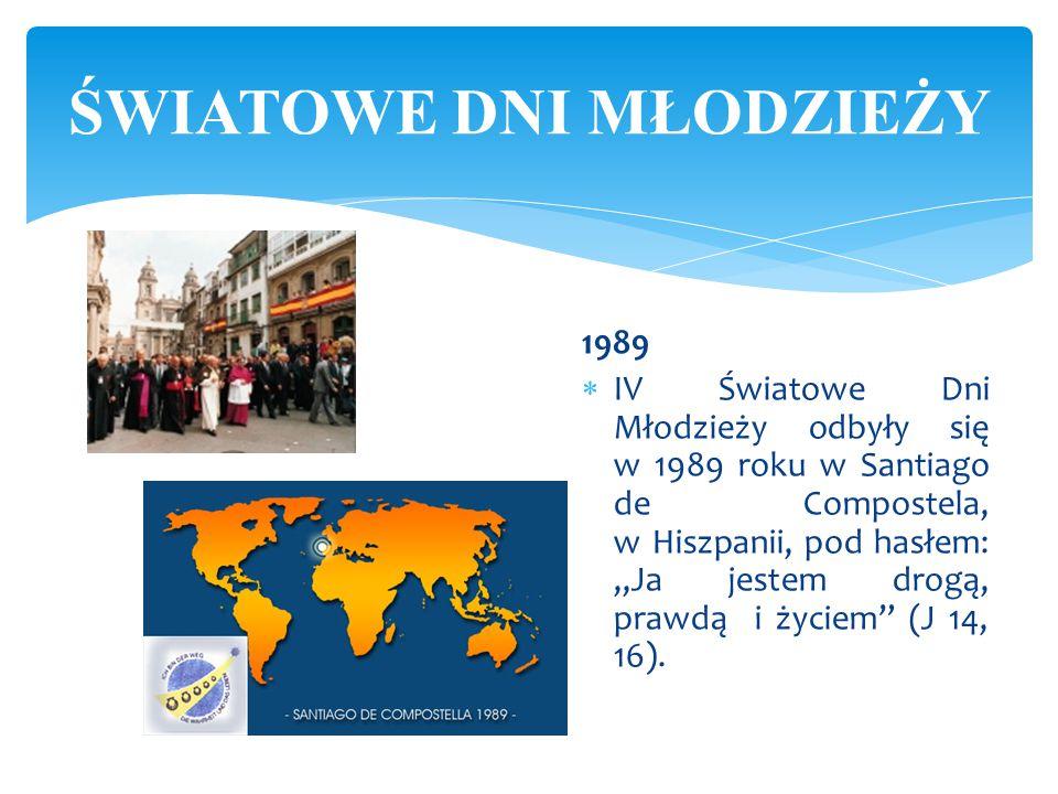 """1989  IV Światowe Dni Młodzieży odbyły się w 1989 roku w Santiago de Compostela, w Hiszpanii, pod hasłem: """"Ja jestem drogą, prawdą i życiem"""" (J 14, 1"""