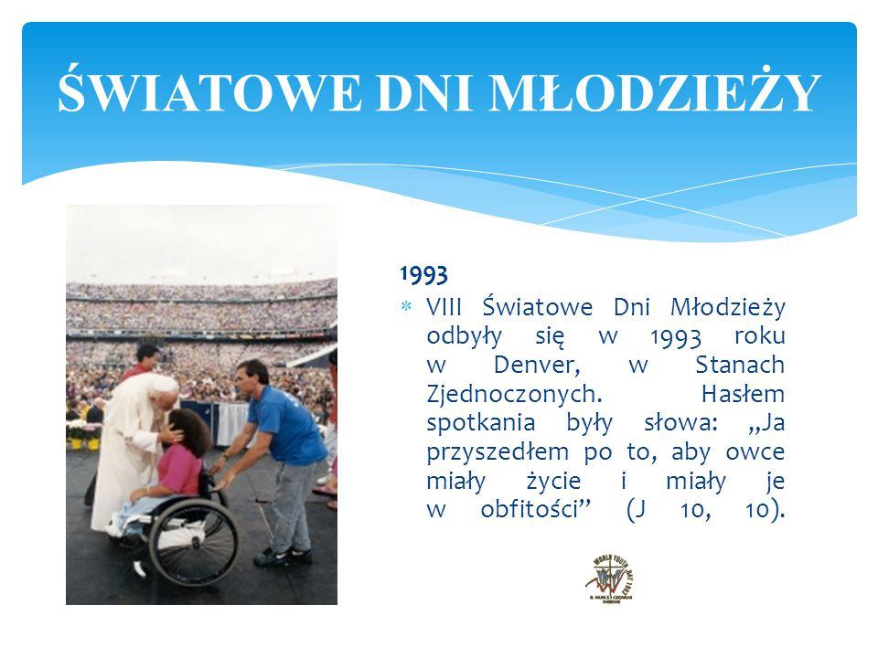 """1993  VIII Światowe Dni Młodzieży odbyły się w 1993 roku w Denver, w Stanach Zjednoczonych. Hasłem spotkania były słowa: """"Ja przyszedłem po to, aby o"""