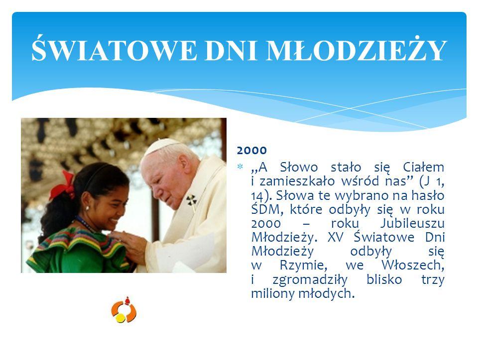 """2000  """"A Słowo stało się Ciałem i zamieszkało wśród nas"""" (J 1, 14). Słowa te wybrano na hasło ŚDM, które odbyły się w roku 2000 – roku Jubileuszu Mło"""