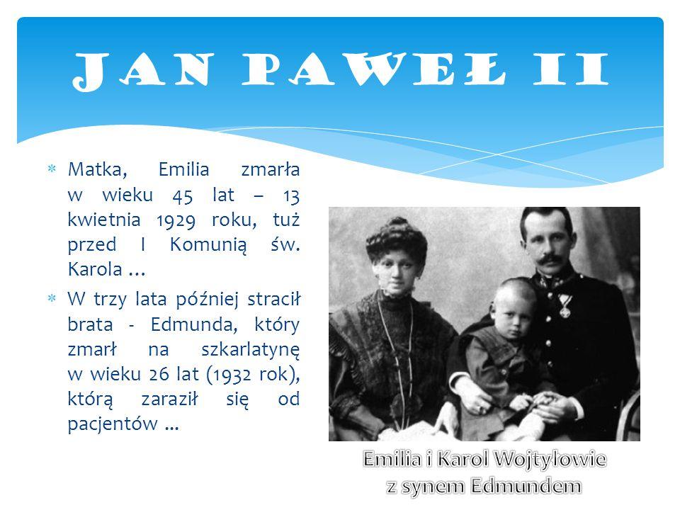  Matka, Emilia zmarła w wieku 45 lat – 13 kwietnia 1929 roku, tuż przed I Komunią św. Karola …  W trzy lata później stracił brata - Edmunda, który z