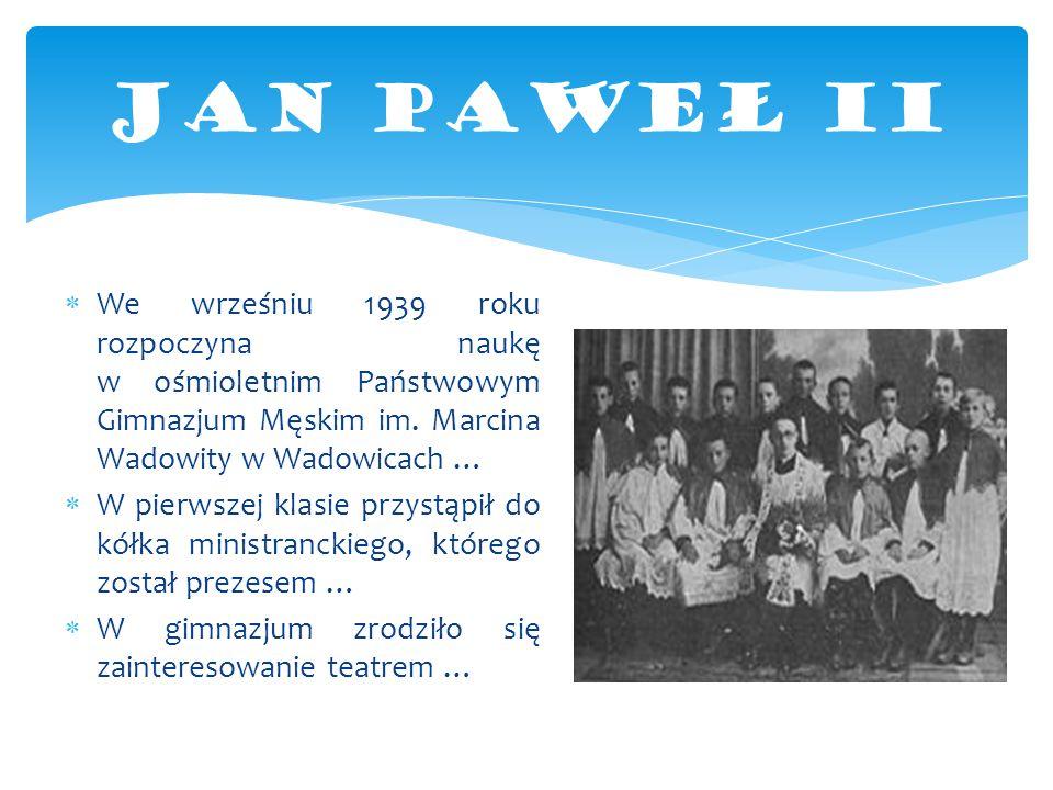  We wrześniu 1939 roku rozpoczyna naukę w ośmioletnim Państwowym Gimnazjum Męskim im. Marcina Wadowity w Wadowicach …  W pierwszej klasie przystąpił