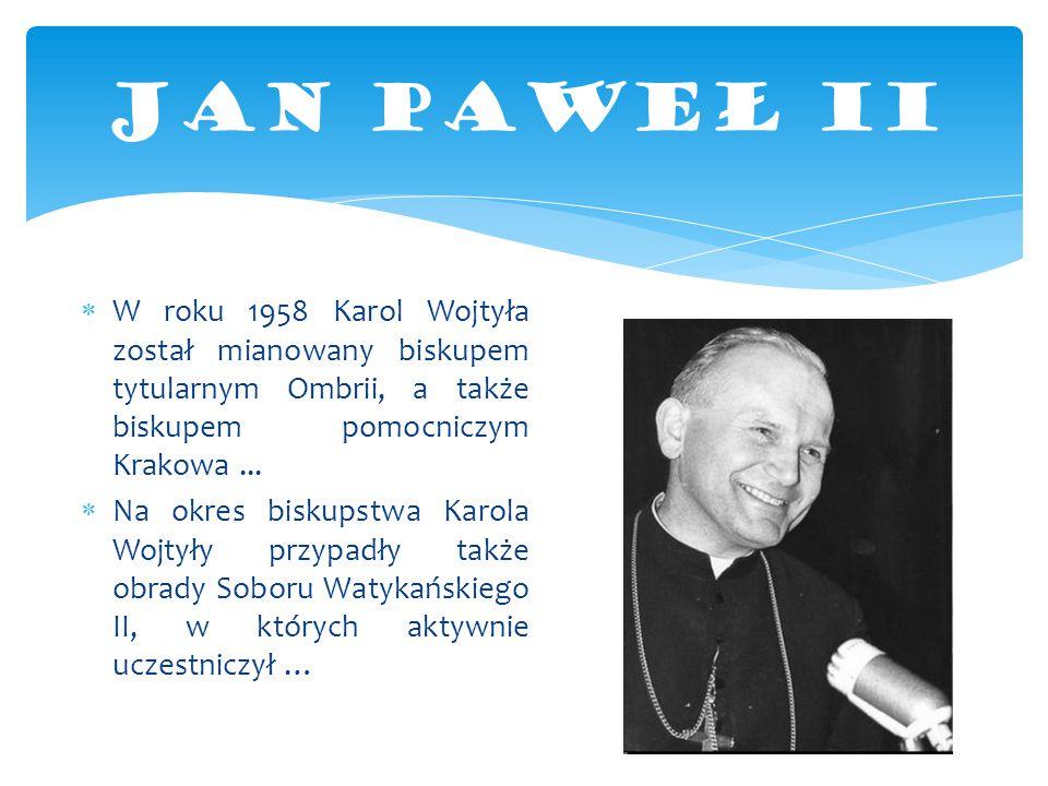  W roku 1958 Karol Wojtyła został mianowany biskupem tytularnym Ombrii, a także biskupem pomocniczym Krakowa...  Na okres biskupstwa Karola Wojtyły