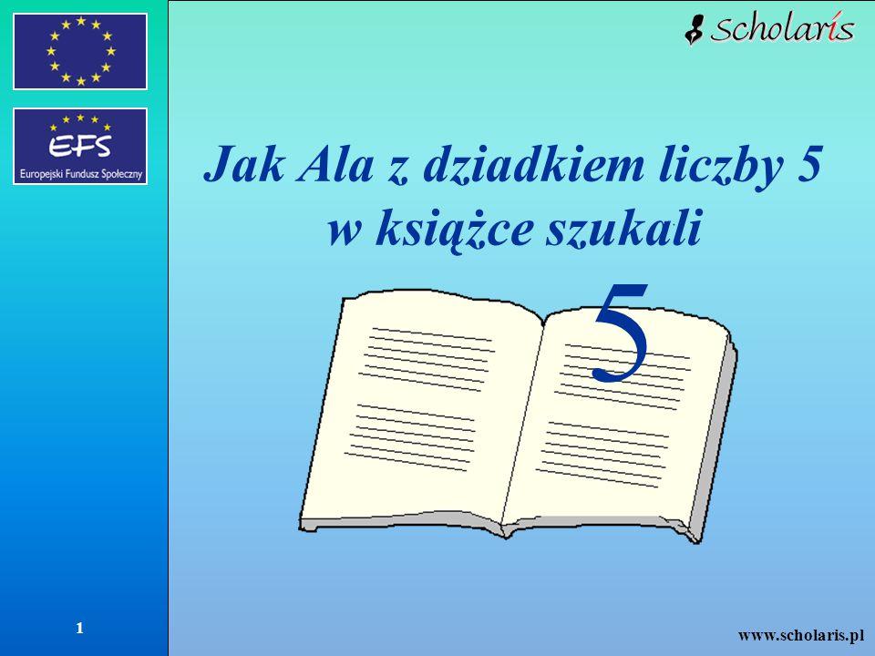 www.scholaris.pl 1 Jak Ala z dziadkiem liczby 5 w książce szukali 5