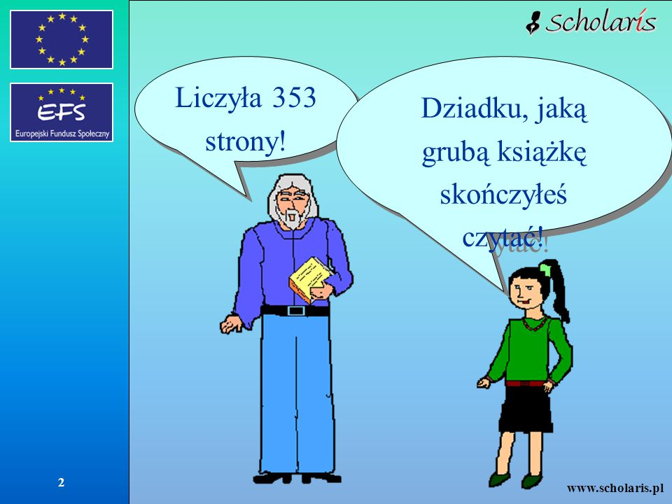 www.scholaris.pl 2 Liczyła 353 strony! Dziadku, jaką grubą książkę skończyłeś czytać!