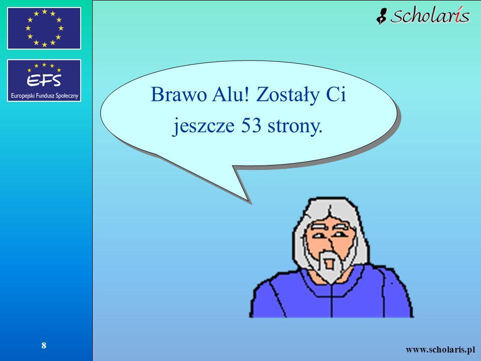 www.scholaris.pl 8 Brawo Alu! Zostały Ci jeszcze 53 strony.